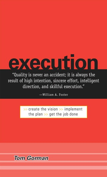 Execution : Create the Vision. Implement the Plan. Get the Job Done.