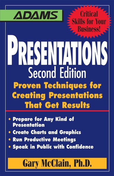 Presentations : Proven Techniques for Creating Presentations That Get Results
