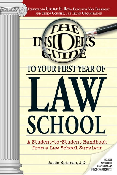 Insider's Guide To Your First Year Of Law School : A Student-to-Student Handbook from a Law School Survivor