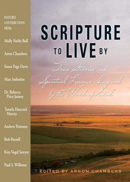 Scripture To Live By : True Stories and Spiritual Lessons Inspired by the Word of God