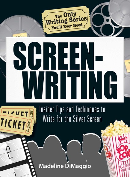 The Only Writing Series You'll Ever Need   Screenwriting : Insider Tips and Techniques to Write for the Silver Screen!