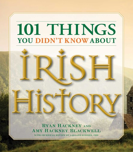 101 Things You Didn't Know About Irish History : The People, Places, Culture, and Tradition of the Emerald Isle