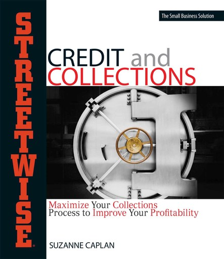Streetwise Credit And Collections : Maximize Your Collections Process to Improve Your Profitability