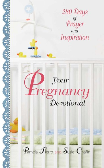 Your Pregnancy Devotional : 280 Days of Prayer And Inspiration