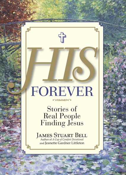 His Forever : Stories of Real People Finding Jesus