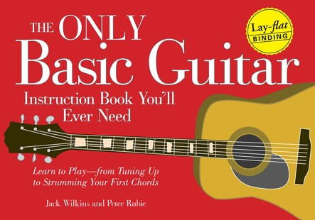 The Only Basic Guitar Instruction Book You'll Ever Need : Learn to Play--from Tuning Up to Strumming Your First Chords