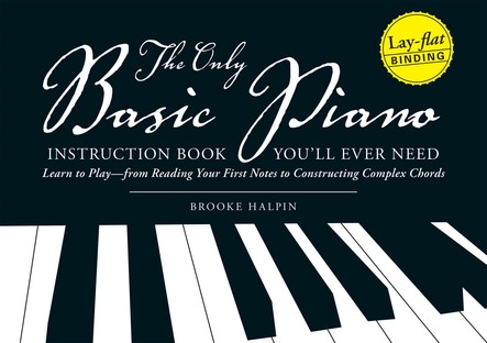 The Only Basic Piano Instruction Book You'll Ever Need : Learn to Play--from Reading Your First Notes to Constructing Complex Cords