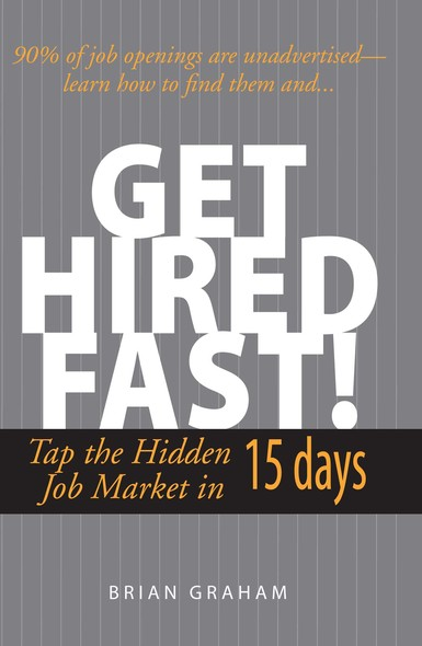 Get Hired Fast! : Tap The Hidden Job Market In 15 Days