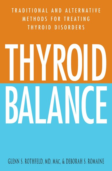 Thyroid Balance : Traditional and Alternative Methods for Treating Thyroid Disorders