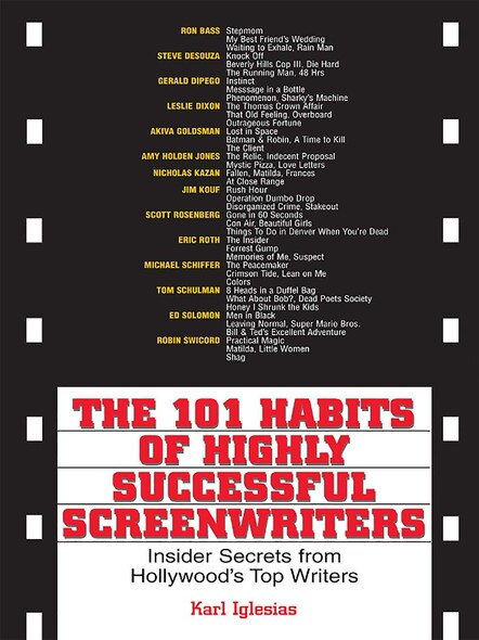 The 101 Habits Of Highly Successful Screenwriters : Insider's Secrets from Hollywood's Top Writers