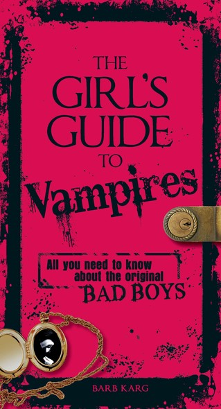 The Girl's Guide to Vampires : All you need to know about the original bad boys