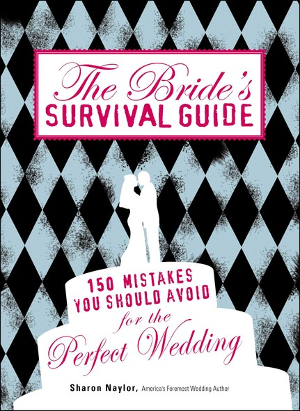 The Bride's Survival Guide : 150 Mistakes You Should Avoid for the Perfect Wedding