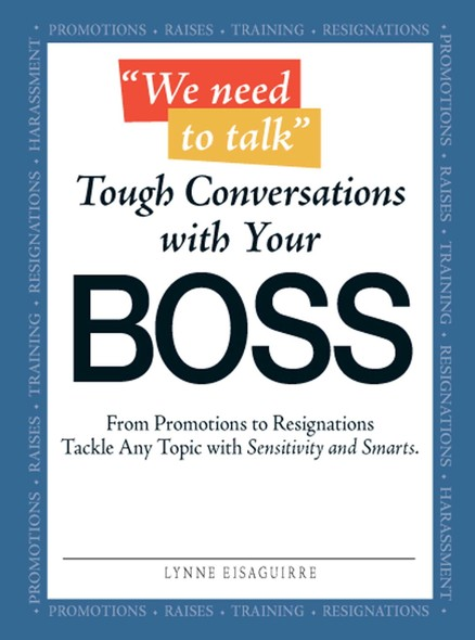 We Need to Talk - Tough Conversations With Your Boss : From Promotions to Resignations Tackle Any Topic with Sensitivity and Smarts