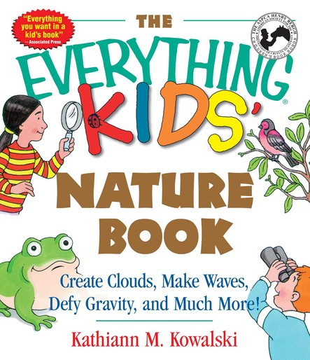 The Everything Kids' Nature Book : Create Clouds, Make Waves, Defy Gravity and Much More!