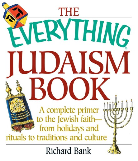 The Everything Judaism Book : A Complete Primer to the Jewish Faith-From Holidays and Rituals to Traditions and Culture