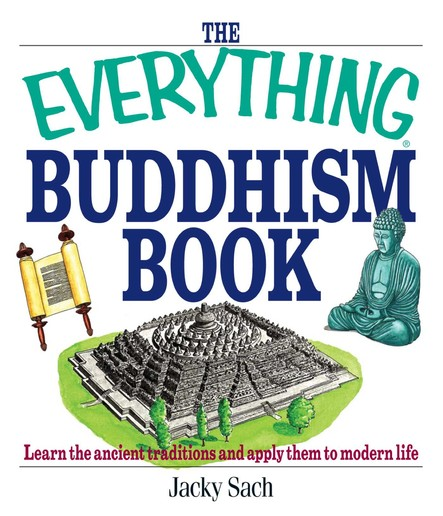 The Everything Buddhism Book : Learn the Ancient Traditions and Apply Them to Modern Life