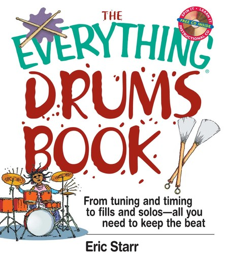 The Everything Drums Book : From Tuning and Timing to Fills and Solos-All You Need to Keep the Beat