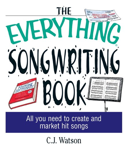 The Everything Songwriting Book : All You Need to Create and Market Hit Songs