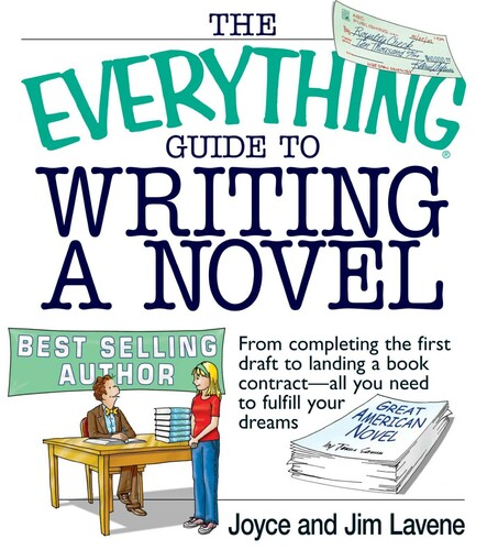The Everything Guide To Writing A Novel : From completing the first draft to landing a book contract--all you need to fulfill your dreams