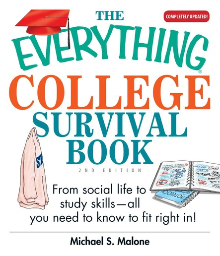 The Everything College Survival Book : From Social Life to Study Skills--All You Need to Fit Right in