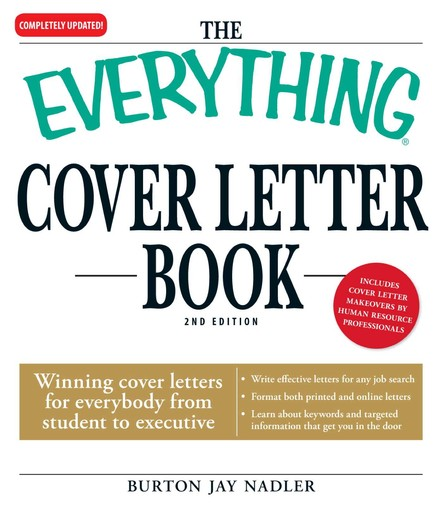 The Everything Cover Letter Book : Winning Cover Letters For Everybody From Student To Executive