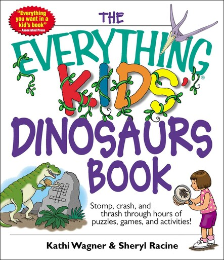 The Everything Kids' Dinosaurs Book : Stomp, Crash, And Thrash Through Hours of Puzzles, Games, And Activities!