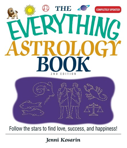 The Everything Astrology Book : Follow the Stars to Find Love, Success, And Happiness!