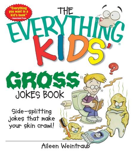The Everything Kids' Gross Jokes Book : Side-splitting Jokes That Make Your Skin Crawl!
