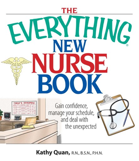 The Everything New Nurse Book : Gain Confidence, Manage your Schedule, and Deal with the Unexpected