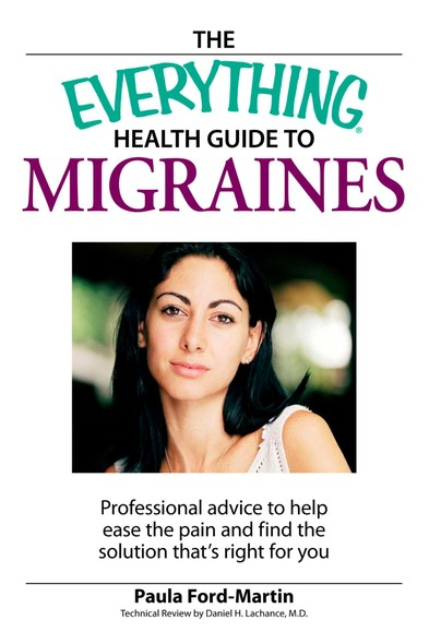The Everything Health Guide to Migraines : Professional advice to help ease the pain and find the solution that's right for you