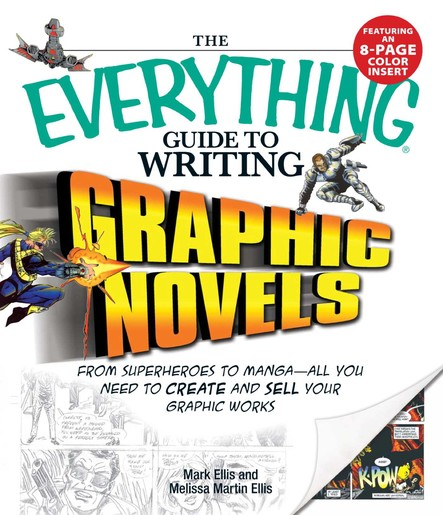 The Everything Guide to Writing Graphic Novels : From superheroes to manga—all you need to start creating your own graphic works