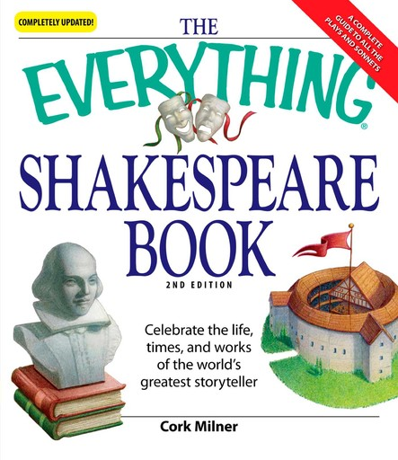 The Everything Shakespeare Book : Celebrate the life, times and works of the world's greatest storyteller