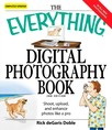 The Everything Digital Photography Book : Shoot, Upload, and Enhance Photos Like a Pro
