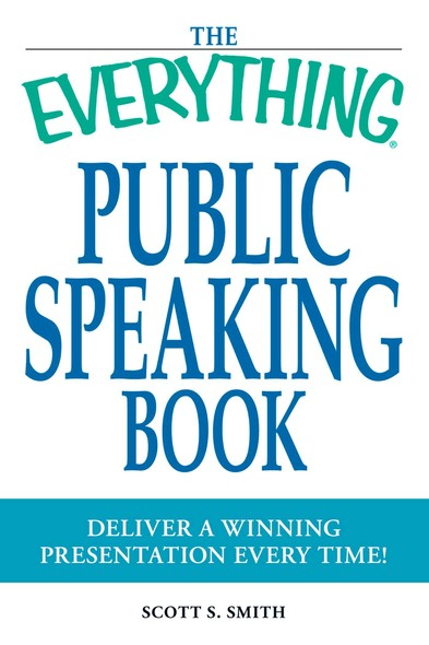The Everything Public Speaking Book : Deliver a winning presentation every time!