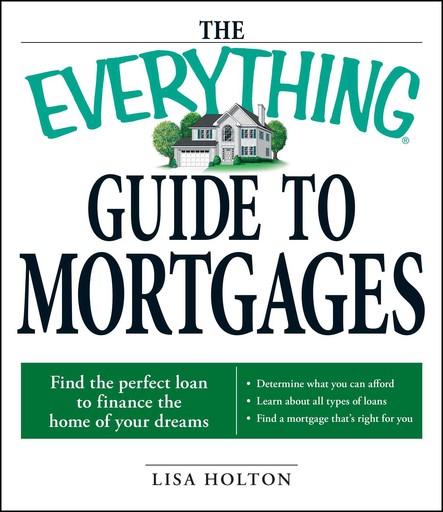 The Everything Guide to Mortgages Book : Find the perfect loan to finance the home of your dreams