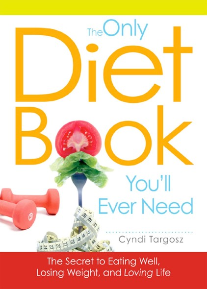 The Only Diet Book You'll Ever Need : How to lose weight witout losing your mind