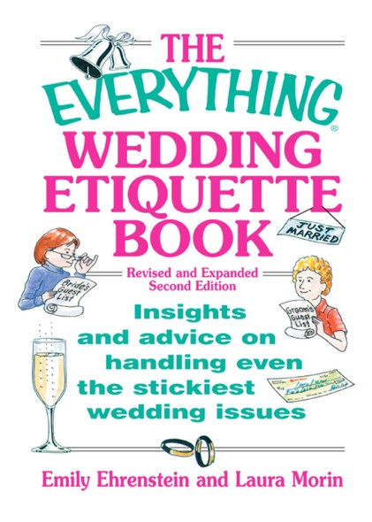 The Everything Wedding Etiquette Book : Insights and Advice on Handling Even the Stickiest Wedding Issues