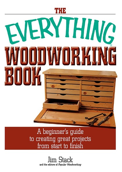 The Everything Woodworking Book : A Beginner's Guide To Creating Great Projects From Start To Finish