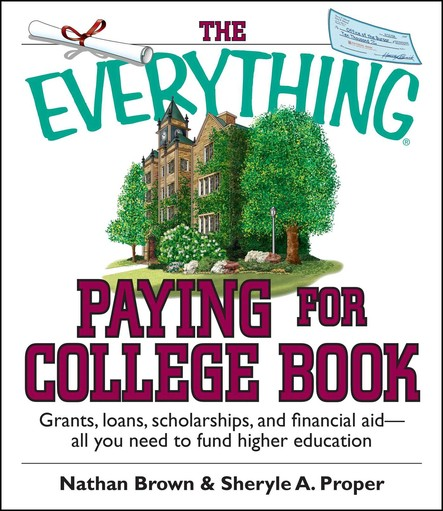 The Everything Paying For College Book : Grants, Loans, Scholarships, And Financial Aid -- All You Need To Fund Higher Education