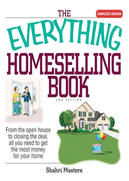 The Everything Homeselling Book : From the Open House to Closing the Deal, All You Need to Get the Most Money for Your Home!
