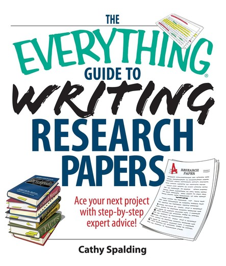 The Everything Guide To Writing Research Papers Book : Ace Your Next Project With Step-by-step Expert Advice!