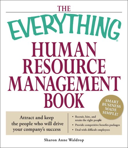 The Everything Human Resource Management Book : Attract and keep the people who will drive your company's success