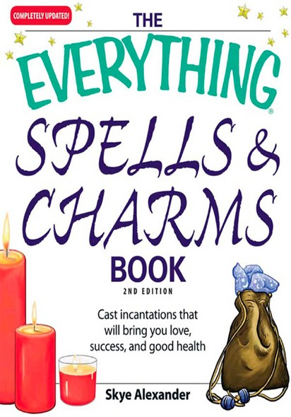 The Everything Spells and Charms Book : Cast spells that will bring you love, success, good health, and more