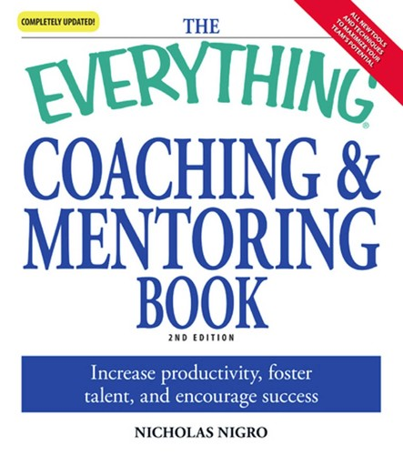 The Everything Coaching and Mentoring Book : How to increase productivity, foster talent, and encourage success