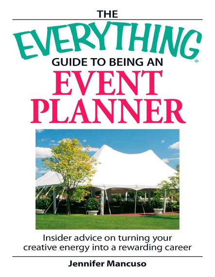 The Everything Guide to Being an Event Planner : Insider Advice on Turning Your Creative Energy into a Rewarding Career