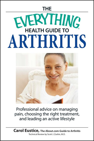 The Everything Health Guide to Arthritis : Get relief from pain, understand treatment and be more active!