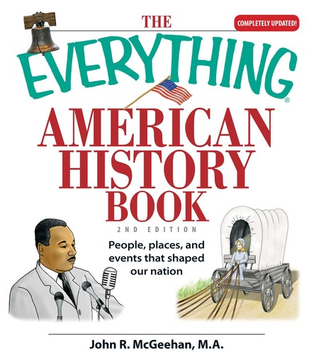 The Everything American History Book : People, Places, and Events That Shaped Our Nation