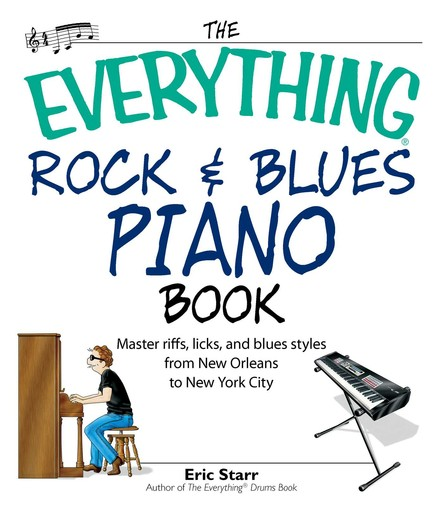 The Everything Rock & Blues Piano Book : Master Riffs, Licks, and Blues Styles from New Orleans to New York City