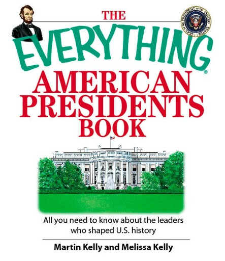 The Everything American Presidents Book : All You Need to Know About the Leaders Who Shaped U.S. History