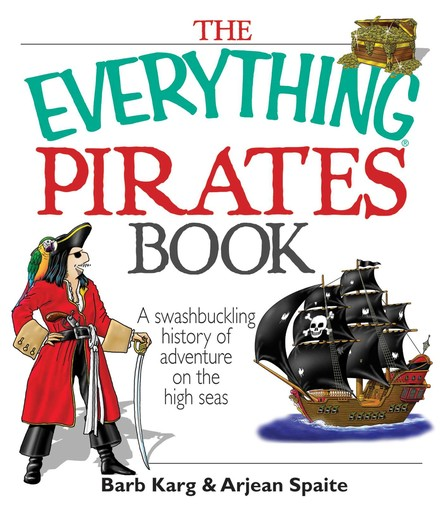 The Everything Pirates Book : A Swashbuckling History of Adventure on the High Seas